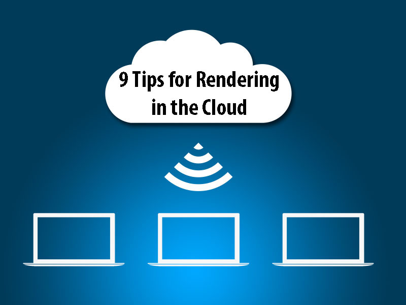 9 Tips for Rendering in the Google Cloud