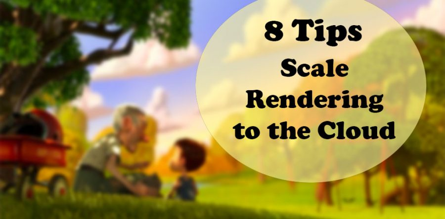 8 Tips for Scaling Rendering to the Cloud
