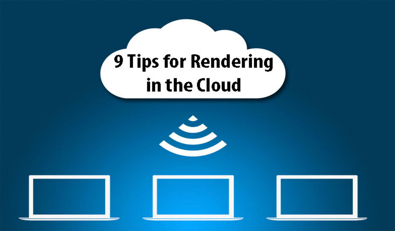9-tips-rendering-in-cloud